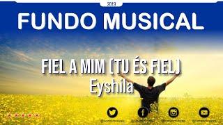 Fundo Musical | Eyshila - Fiel a mim (Tu és Fiel)