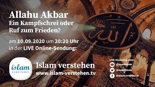 Islam Verstehen - Allahu Akbar - Ein Kampfschrei oder Ruf zum Frieden?