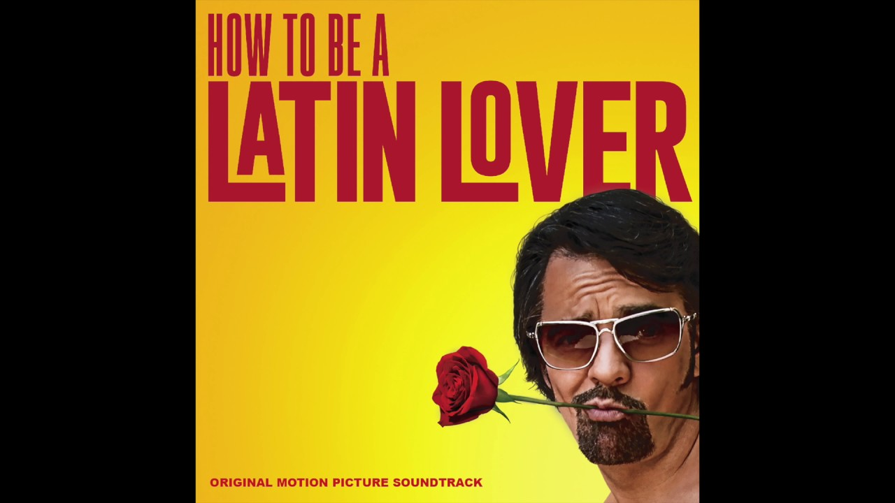 How To Be A Latin Lover Official Soundtrack