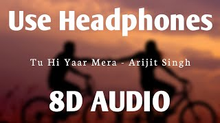 Tu Hi Yaar Mera (8D AUDIO) - Pati Patni Aur Woh | Rochak, Arijit Singh, Neha Kakkar | HQ