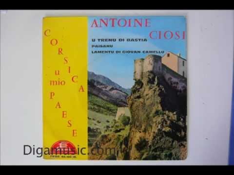Antoine Ciosi - Paisanu toi mon ami de corse  - Corsica u mio Paese