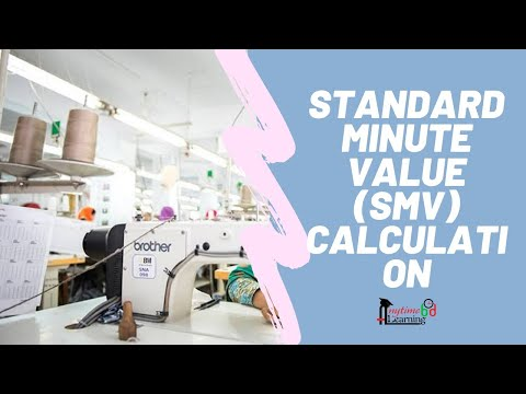 Standard Minute Value (SMV) Calculation | Anytime Learning | Mirza Abdullah Al Noman