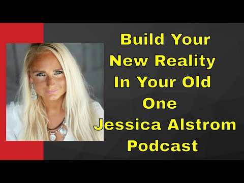 Podcast/Build Your New Reality In Your Old One First Pt 1 with Jessica Alstrom