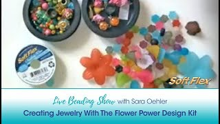 Soft Flex Live Beading Show: Creating Jewelry With The Flower Power Design Kit