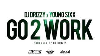 Dj Drizzy x Young Sixx - Go 2 Work [Prod.By Dj Drizzy] ►NEW HIP HOP BANGER 2015◄
