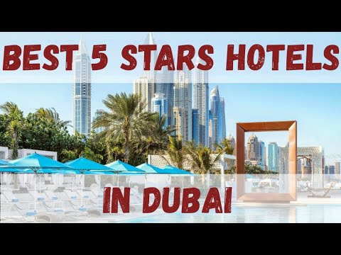 Top 10 best 5 stars hotels in Dubai, United Arab Emirates so