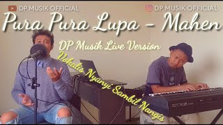Pura Pura Lupa - Mahen (DP Musik Cover live Version)