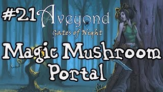 #21 Aveyond: Gates of Night- Magic Mushroom Portal