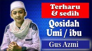 QOSIDAH UNTUK IBU TERHARU DAN SEDIH SEKALI - Gus Azmi Syubbanul Muslimin UNHASY Jombang Bersholawat