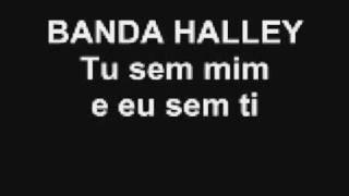BANDA HALLEY ( TU SEM MIM E EU SEM TI)