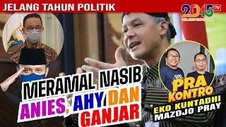 Eko Kuntadhi & Mazdjo Pray: MERAMAL NASIB ANIES, AHY DAN GANJAR (Pra Kontro #106)