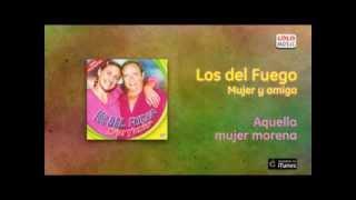 Los del Fuego / Mujer y Amiga - Aquella mujer morena