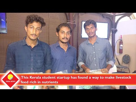 This Kerala student startup has found a way to make livestock feed rich in nutrients