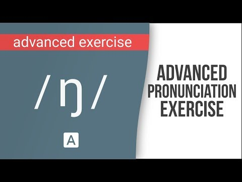 Advanced Pronunciation Exercise: the /ŋ/ (NG) sound