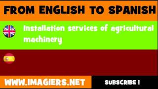 FROM ENGLISH TO SPANISH = Installation services of agricultural machinery