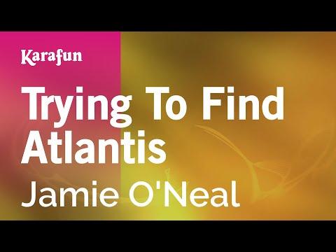 Karaoke Trying To Find Atlantis - Jamie O'Neal *