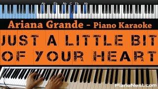 Ariana Grande - Just a Little Bit of Your Heart - LOWER Key (Piano Karaoke / Sing Along)