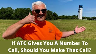 If ATC gives you a number to call, should you make that call?