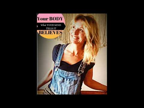 Your BODY BELIEVES what your MIND TELLS IT