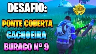 SEARCH BETWEEN a BRIDGE, WATERFALL and HOLE No. 9-Fortnite Challenges Week 10 (Battle pass 5)