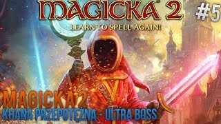 | MAGICKA 2 | KHANA PRZEPOTĘŻNA - ULTRA BOSS | #05