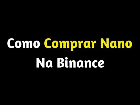 Como Comprar Nano Na Binance | COMPRAR CRIPTOMOEDA NANO | EXCHANGE BINANCE