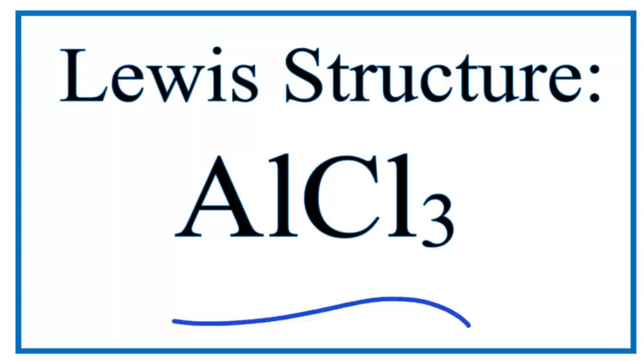 how to draw the lewis structure for alcl3 aluminum chloride youtube