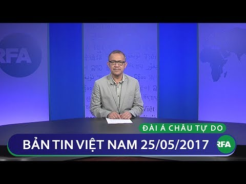 Bản tin Việt Nam 05/25/2017  | RFA Vietnamese News