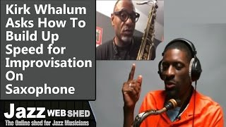 Kirk Whalum Asks How To Build Up Speed for Improvisation On Saxophone