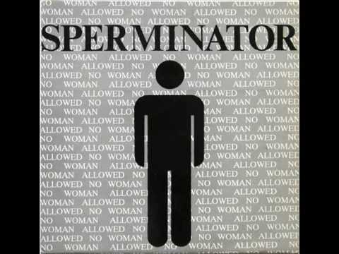 Sperminator - No Woman Allowed (Ladie S Room Mix) - YouTube: http://www.youtube.com/watch?v=pW-tA2YSPcg