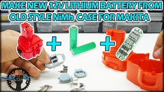 DIY New 12V Lithium Battery from old style NiMh Case For MAKITA