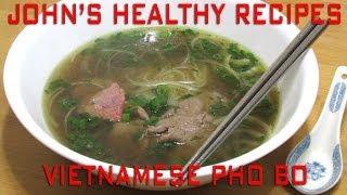Pho Bo (vietnamese Beef Noodle Soup) - John's Healthy Recipes
