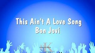 This Ain't A Love Song - Bon Jovi (Karaoke Version)