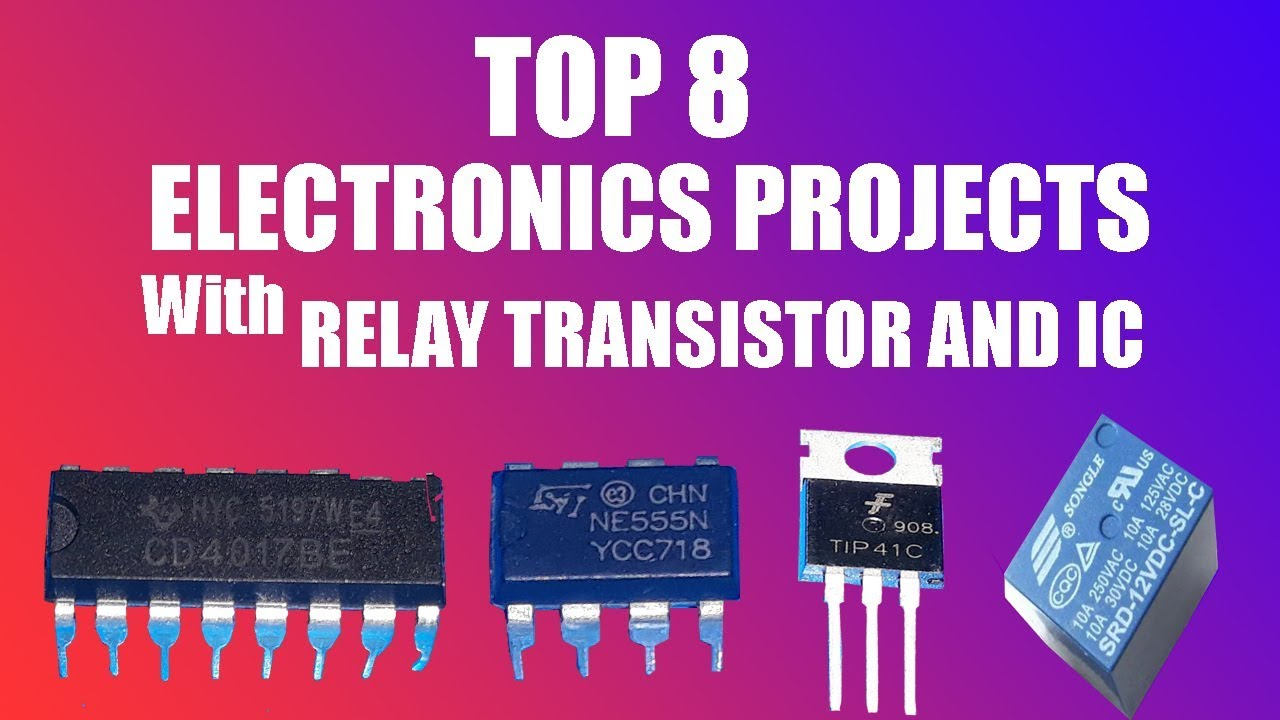TOP 8 ELECTRONICS PROJECTS WITH RELAY TRANSISTOR AND IC