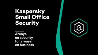 Kaspersky Small Office Security Always on security for always on business