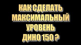 кАК СДЕЛАТЬ УРОВЕНЬ ДИНО 150?  ARK SURVIVAL EVOLVED