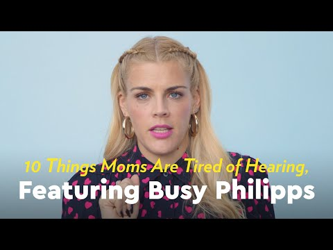 10 Things Moms Are Tired of Hearing, According to Busy Philipps