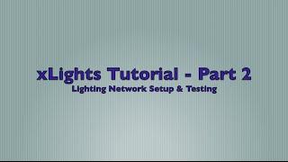 xlights 2015 version 4 tutorial part 2 lighting network setup testing