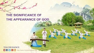 "Tai Chi Dance | Gospel Song Video ""The Significance of the Appearance of God"""