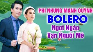 Nhạc Bolero Phi Nhung Mạnh Quỳnh NGÀO NGÀO ĐẰM THẮM VẠN NGƯỜI MÊ - LK Nhạc Bolero Trữ Tình Hay Nhất