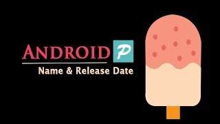 Android P Name Confirmed 2018