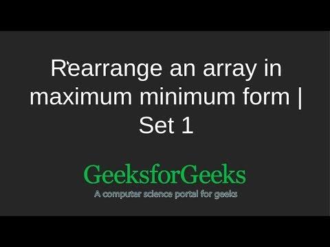 Rearrange an array in maximum minimum form | Set 1 | GeeksforGeeks