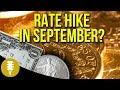Gold, Silver, & The Dollar - Rate Hike In September?   Golden Rule Radio