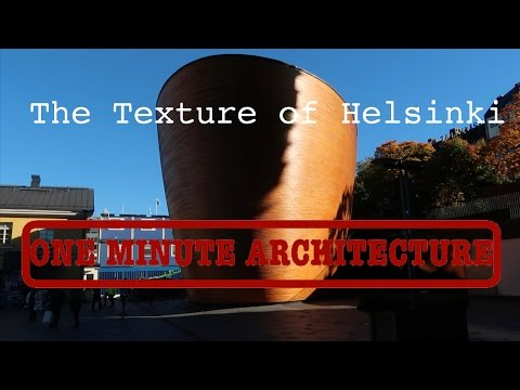 One Minute Architecture: The Texture of Helsinki