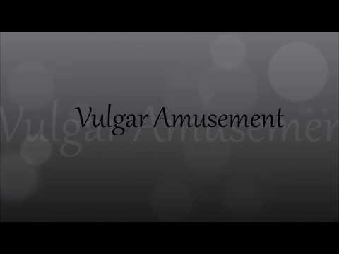 Vulgar Amusement Opening