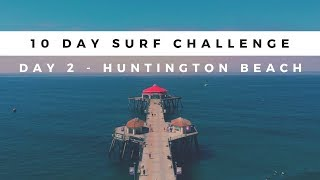 What Surfing in California is Really Like - Day 2 Huntington Beach