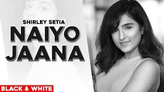 Naiyo Jaana (Official B&W Video) | Shirley Setia | Ravi Singhal | Latest Punjabi Songs 2020