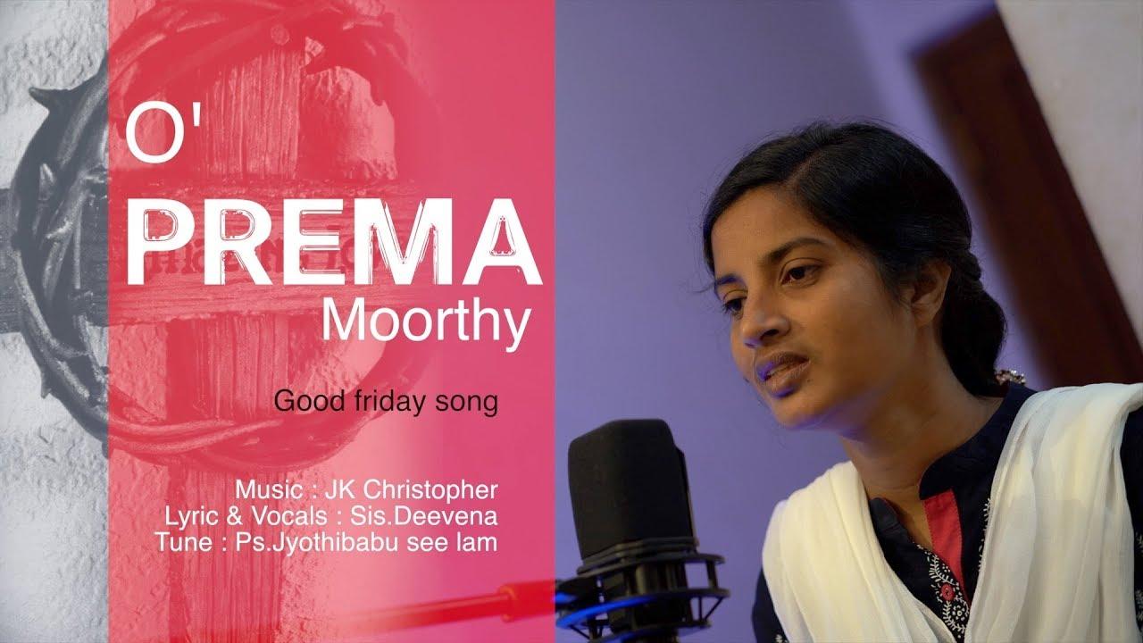O' PREMA MOORTHY || JK Christopher || Deevena RK || Jyothibabu,Latest GOODFRIDAY SONG-2019