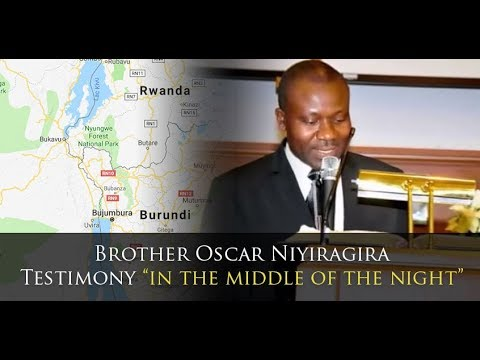"Brother Oscar Niyiragira Testimony ""In The Middle of The Night"""