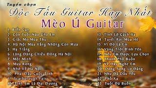 Tuyển Chọn Nhạc Độc Tấu Guitar Hay Nhất | Mèo Ú Guitar